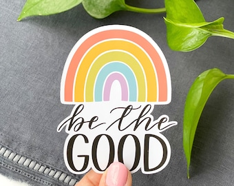 Be the Good Sticker, Rainbow Sticker, Bright Colorful Inspiring Stickers, Motivational Gift, Daily Reminder Art, Be Positive Art