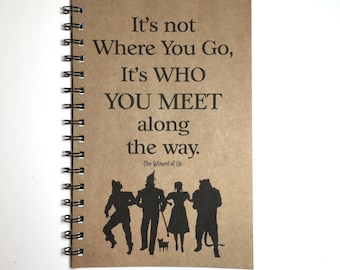 Wizard of Oz, Wizard of Oz Notebook, Wizard of Oz Gift, Journal, Quote, Who you meet along the Way, Friends, Notebook, gift, Sketchbook