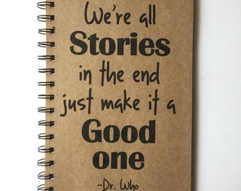 Dr Who Quote, Bullet Journal, Dr Who Journal, Notebook, Journal, gift, Dr Who, Fandom, Sketchbook, Dr Who Gift, We're all just stories