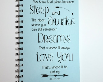 Peter Pan Quote, You Know That Place Between Sleep and Awake Quote, Peter Pan, Peter Pan Notebook, Tinkerbell, Friends, Notebook, gift