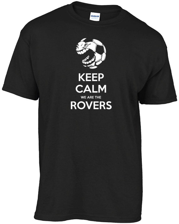 Keep Calm we are the Rovers t-shirt