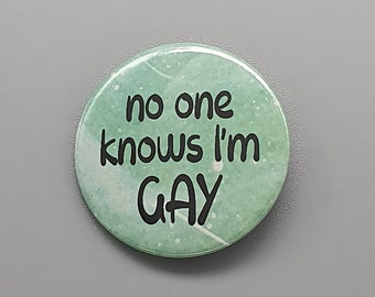 """No One Knows I'm Gay 1.5"""" pin back button/badge"""
