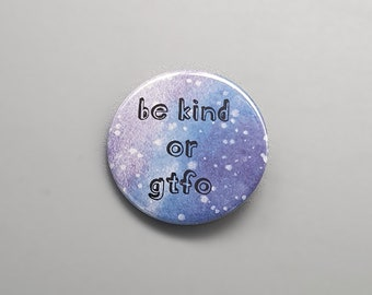 """Be Kind or GTFO 1.5"""" pin back button/badge"""