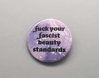 """Fuck Your Fascist Beauty Standards 1.5"""" pin back button/badge"""