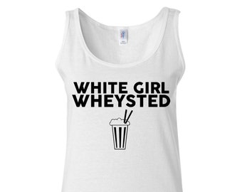 Workout Tank - White Girl Wheysted - Fitness Tank - Weight Lifting Tank - Funny Tshirt - Workout Clothes - Workout Shirt - Workout Tops