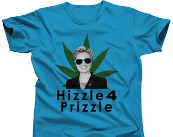 Hillary Clinton Shirt Hizzle 4 Prizzle Hillary T-Shirt Hillary 2016 Bill Clinton Hillary Shirt Hillary Clinton Tee 2016 Election Political