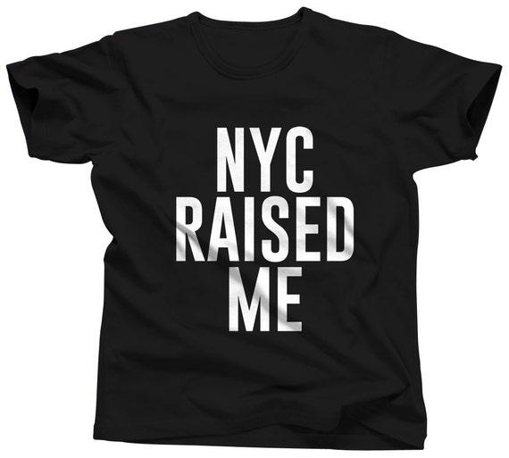 325f140aa NYC Shirt - New York City - Raised Me - Manhattan - NYC Tshirt - Brooklyn -  Hipster - Gift - Teen - College - NY - Queens - Bronx -