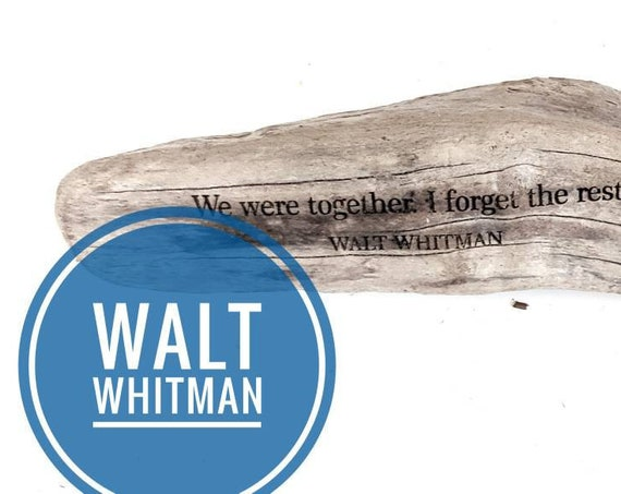"Walt Whitman ""We were together I forget the rest"" driftwood engraving"