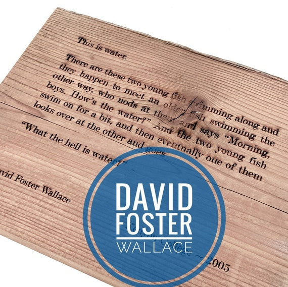 "David Foster Wallace - Kenyon College -  ""This is water"" redwood engraving"