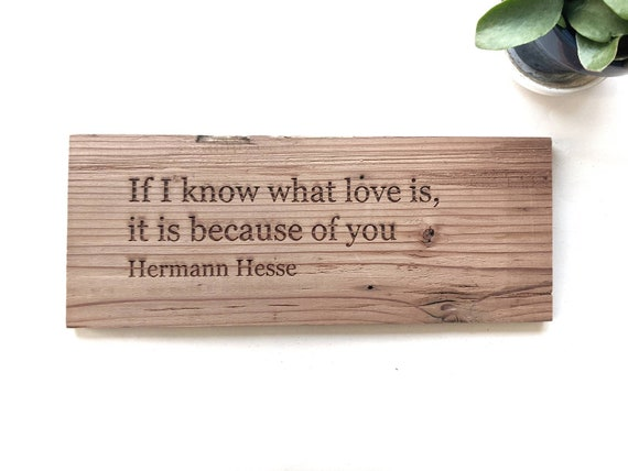 "Hermann Hesse reclaimed redwood engraving: ""If I know what love is, it is because of you."""