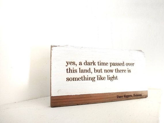 "Dave Eggers, Zeitoun - ""yes a dark time passed over this land but now there is...  Etching on painted reclaimed redwood fence board."