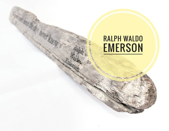 "Emerson -  ""The years teach much the days never know."" driftwood engraving"