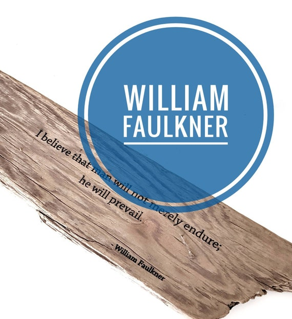 "Faulkner -  ""I believe that man will not merely endure; we will prevail."" driftwood engraving"