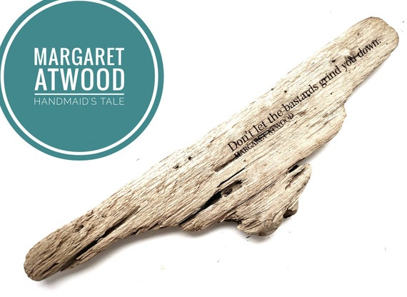 "Margaret Atwood ""Dont let the bastards grind you down"" driftwood engraving"
