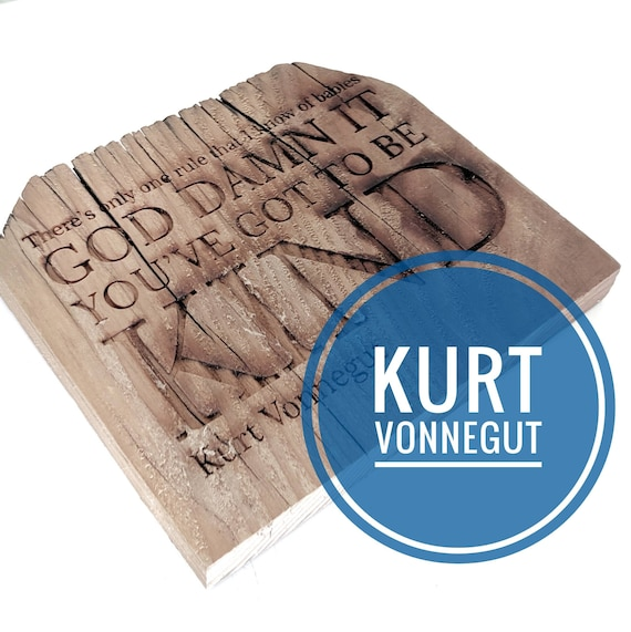 "Kurt Vonnegut ""There's only one rule that I know of babies.... God damn it, you've got to be kind."" on reclaimed redwood"