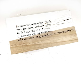 Sylvia Plath — Remember, rembmer, this is now, and now and now... Engraved on Reclaimed Redwood