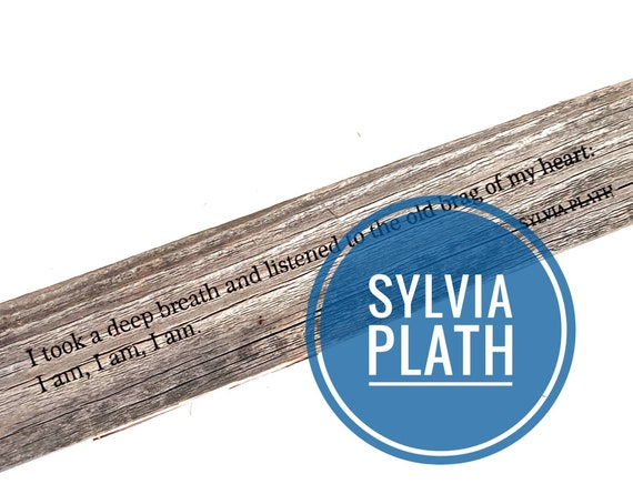 Sylvia Plath — 'I took a deep breath and listened to the old brag of my heart. I am, I am, I am.'