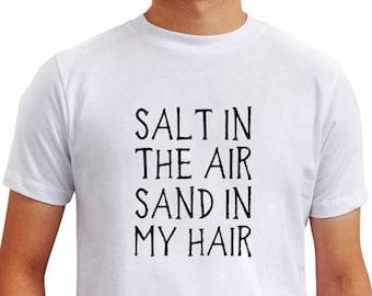 Salt in the air sand in my hair T-Shirt