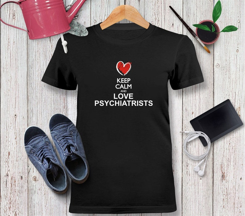 Keep calm and love Psychiatrists chalk style Tshirt Unisex Adult,  Psychiatrists Shirt, Occupations Shirt