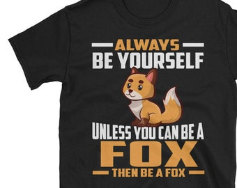 Always Be Yourself Unless You Can Be A Fox T shirt