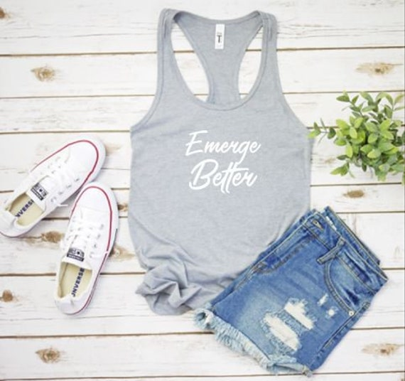 Emerge Stronger / Better or Keep GOING tank or T-shirt