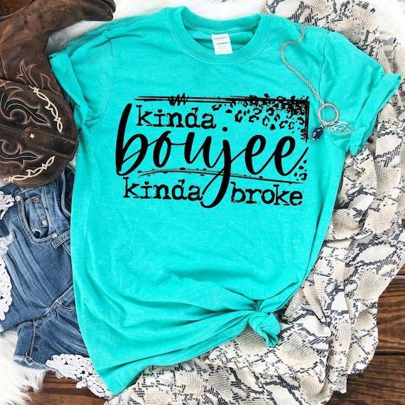 KINDA BOUJEE, kinda broke T-shirt, Fun, boho, Fall shirt