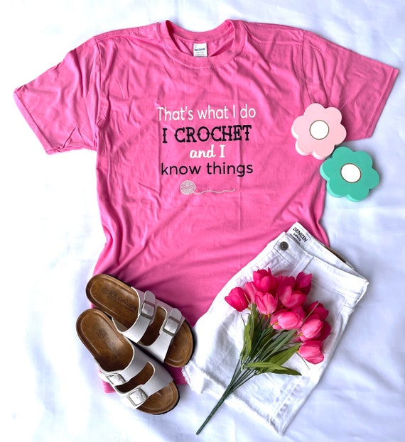 I Crochet and I know things T-shirt