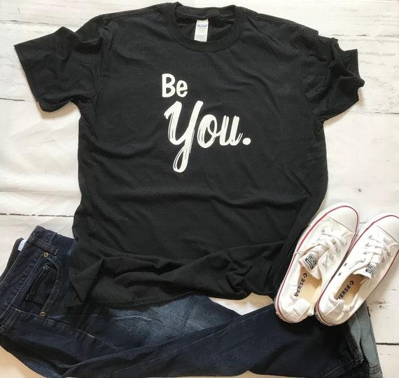Be YOU, positive, fun, T-shirt