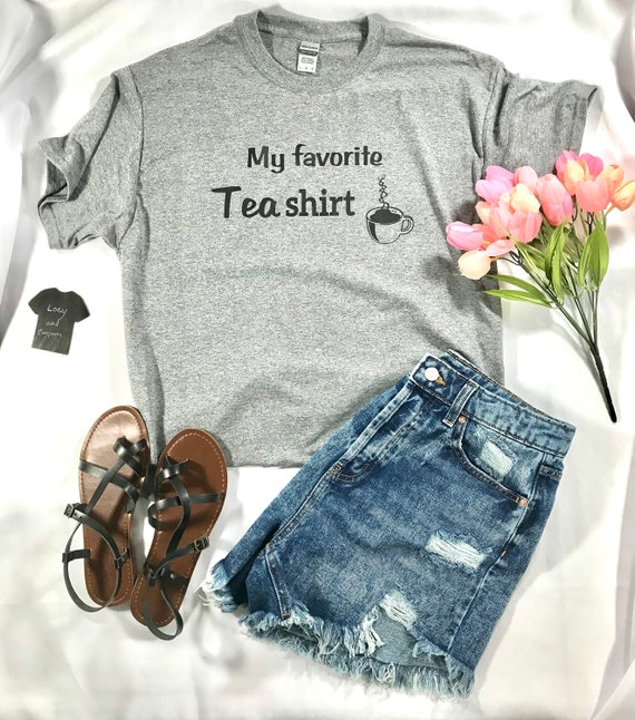 My FAVORITE Tea shirt/It's a tea shirt