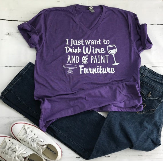 I just want to Drink Wine (or Coffee) and Paint Furniture T-shirt