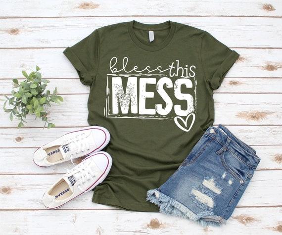 BLESS this MESS, Inspirational fun T-shirt