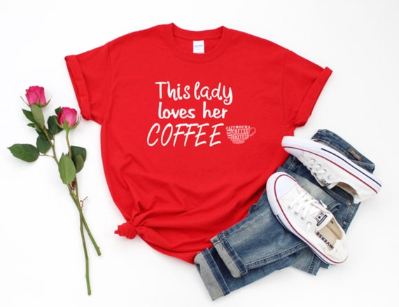 This LADY loves her COFFEE, coffee lovers, fun t-shirt
