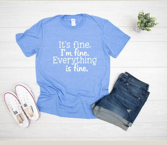 It's fine! I'm fine, everything is fine t-shirt
