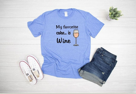 My favorite color is WINE T-shirts, Wine lovers gift