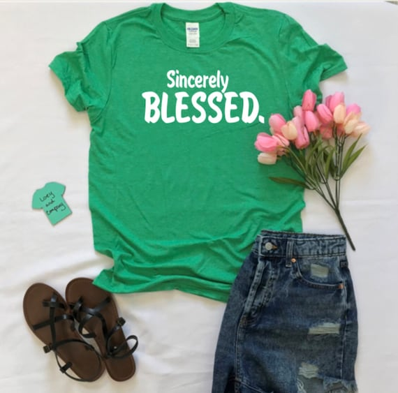 Sincerely BLESSED, inspirational and fun, T-shirt