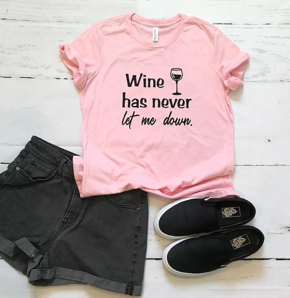 Wine has never let me down - T-shirt