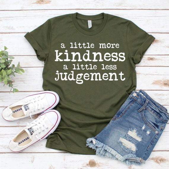 A little more KINDNESS, a little less JUDGEMENT T-shirt