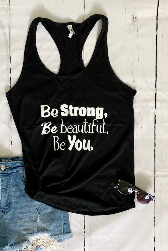 Be Strong, Be beautiful, Be you, Fun, T-shirt