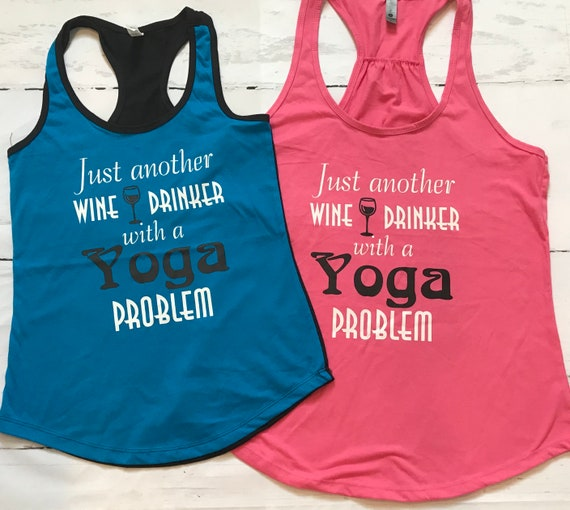 Just another WINE drinker with a YOGA problem, racer back tank or T-shirt