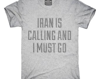 b1e2ef8bc6b Funny Iran Is Calling and I Must Go T-Shirt