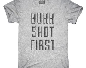 119c9f44 Burr Shot First T-Shirt, Hoodie, Tank Top, Gifts