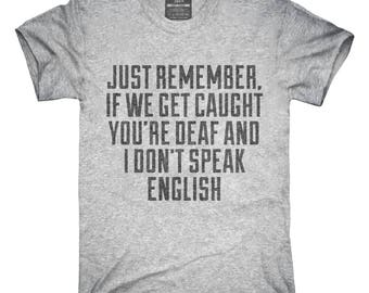 1c7f267d If We Get Caught You're Deaf And I Don't Speak English Sarcastic Funny T- Shirt, Hoodie, Tank Top, Gifts