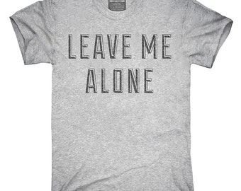 4bfda8dc Leave Me Alone T-Shirt, Hoodie, Tank Top, Gifts