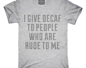 a0e717cc4 I Give Decaf To People Who Are Rude Funny Waiter Waitress T-Shirt, Hoodie,  Tank Top, Gifts