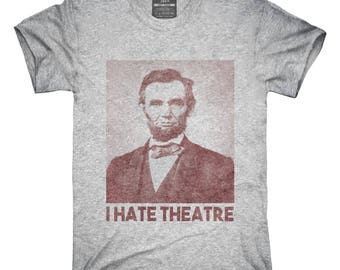 67aab960 Abraham Abe Lincoln I Hate Theatre T-Shirt, Hoodie, Tank Top, Gifts