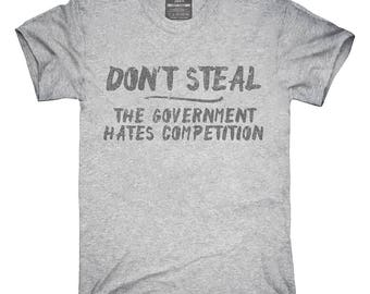 02b80c111 Don't Steal The Government Hates Competition T-Shirt, Hoodie, Tank Top,  Gifts