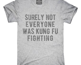 c93ce496f Surely Not Everyone Was Kung Fu Fighting T-Shirt, Hoodie, Tank Top, Gifts