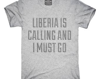 Funny Liberia Is Calling and I Must Go T-Shirt, Hoodie, Tank Top, Gifts