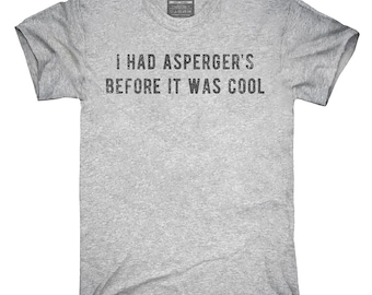 I Had Aspergers Before It Was Cool T-Shirt, Hoodie, Tank Top, Gifts