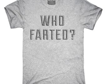 Who Farted T-Shirt, Hoodie, Tank Top, Gifts